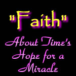 "Just A Little Faith ""About Time's Hope for a Miracle""!"